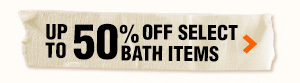 Up to 50% OFF select bath items