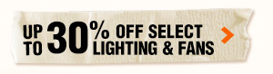 Up to 30% OFF select lighting & fans