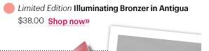 Limited EditionIlluminating Bronzing Powder in Antigua, $38.00 Shop Now