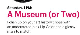 Saturday, 1pm: A Museum (or Two)