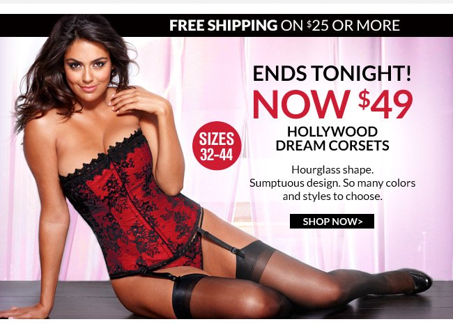 $49 Dream corsets ends tonight. NEW dresses that wow. Start your V-Day checklist. Free shipping on our newest bra.