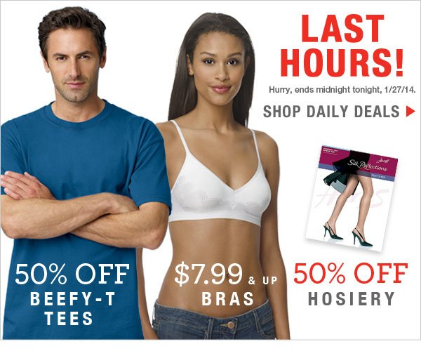 Last Hours: 50% off Beefy-T Tees & Hosiery, plus bras $7.99 and up.