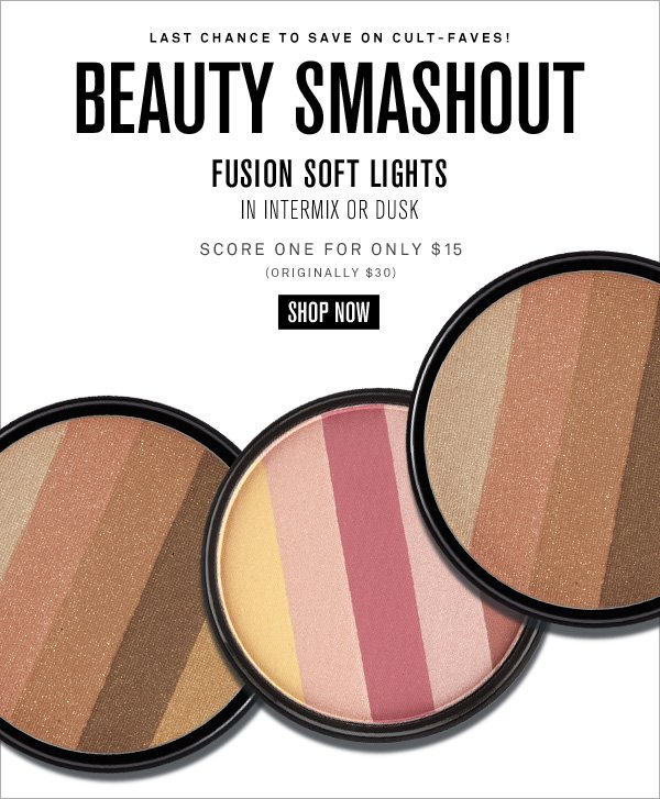 Last chance to save on cult-faves! BEAUTY SMASHOUT: Fusion Soft Lights in Intermix or Dusk