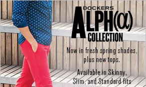 Dockers Alpha Collection: The khakis that wear like jeans: now in fresh spring shades, plus new shirts and outerwear. Available in Skinny, Slim, and Standard fit