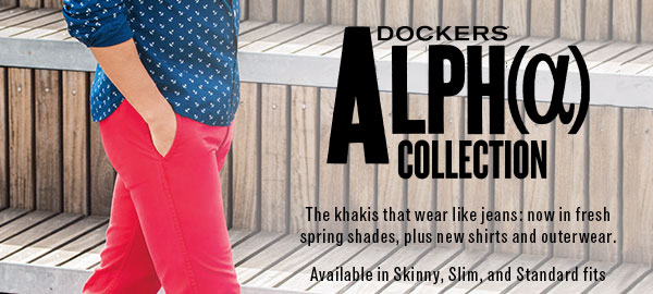 Dockers Alpha Collection - The khakis that wear like jeans: now in fresh spring shades, plus new shirts and outerwear. Available in Skinny, Slim, and Standard fits