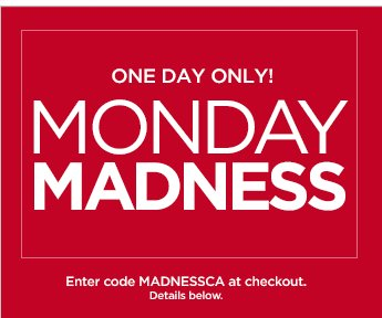 One Day Only! Monday Madness