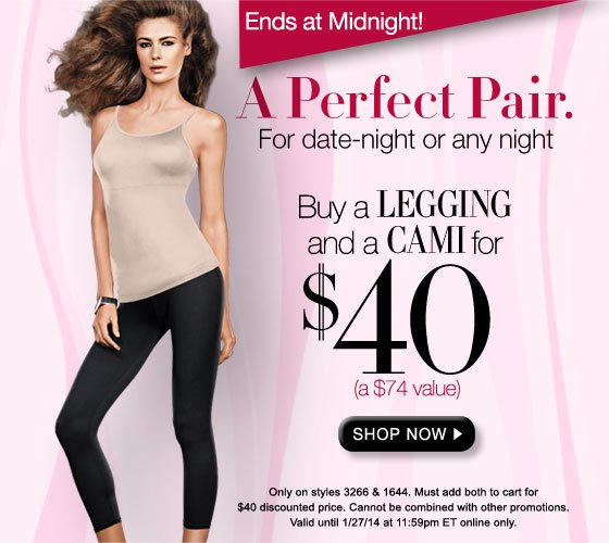 Ends at Midnight: A Perfect Pair. For date night or any night: Buy a Legging and a Cami for $40 (a $74 Value)