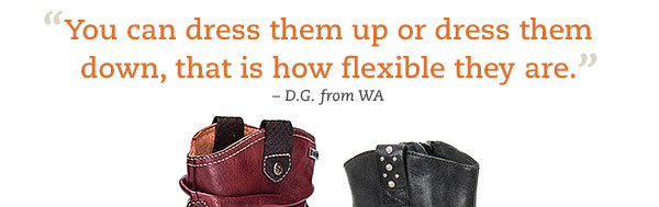 """You can dress them up or dress them down, that is how flexible they are."" -D.G. from WA"