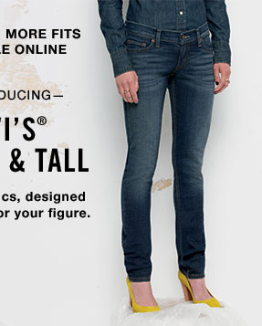 New sizes, more fits available online. —INTRODUCING— LEvi's®  Petite & Tall. Denim classics, designed specifically for your figure.