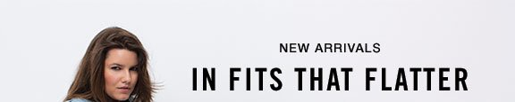 New arrivals in fits that flatter