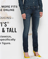New sizes, more fits available online. —INTRODUCING— LEvi's®  Petite & Tall. Denim classics, designed specifically for your figure