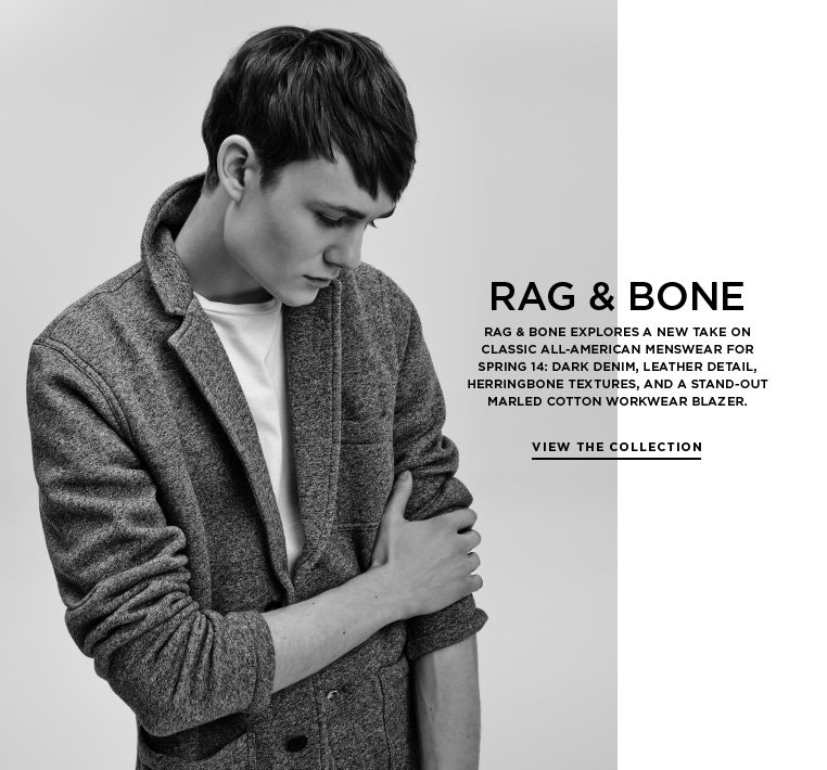 The new classic: rag & bone Spring 14 rag & bone explores a new take on classic all-American menswear for Spring 14: dark denim, leather detail, herringbone textures, and a stand-out marled cotton workwear blazer.