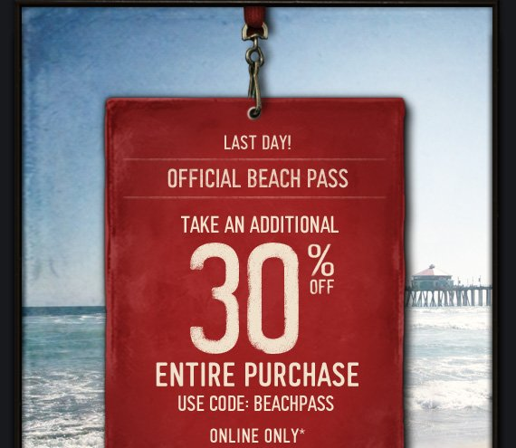 LAST DAY! OFFICIAL BEACH PASS TAKE AN ADITIONAL 30% OFF ENTIRE  PURCHASE USE CODE: BEACHPASS ONLINE ONLY*