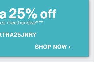 Take up to an extra 25% off regular and  sale price merchandise*** Shop now.