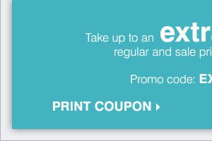Take up to an extra 25% off regular and  sale price merchandise*** Print coupon.
