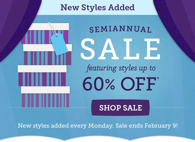 New styles added - Semiannual Sale featuring styles up to 60% off. New styles added every Monday. Sale ends February 9!