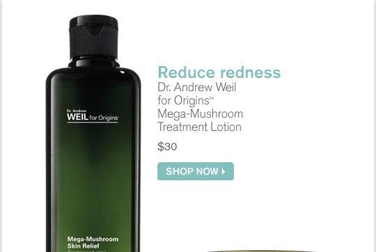 Reduce redness Dr Andrew Weil for Origins Mega Mushroom Treatment Lotion 30 dollars SHOP NOW
