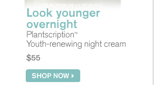 Look youger overnight Plantscription Youth renewing night cream 55 dollars SHOP NOW