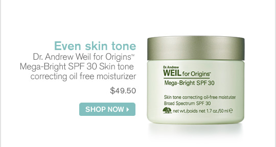 Even skin tone Dr Andrew Weil for Origins Mega Bright SPF 30 Skin tone correcting oil free mositurizer 49 dollars and 50 cents SHOP NOW