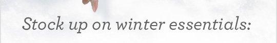 Stock up on winter essentials