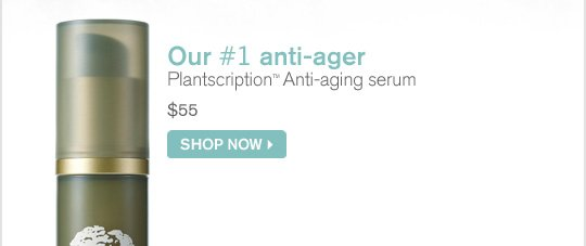 Our number 1 anti ager Plantscription Anti aging serum 55 dollars SHOP NOW