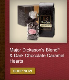 Major Dickason's Blend® & Dark Chocolate Caramel Hearts -- SHOP NOW