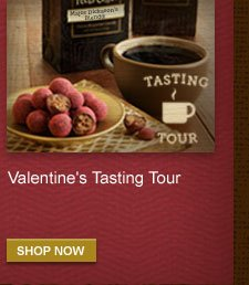 Valentine's Tasting Tour -- SHOP NOW