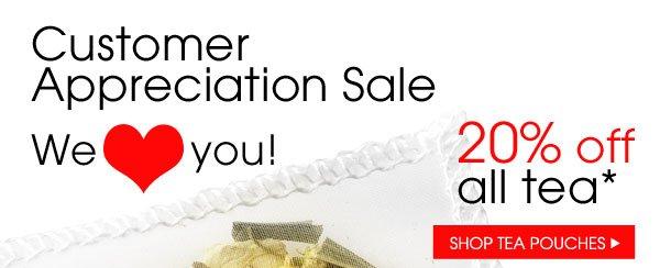 Customer Appreciation Sale. We <3 you! 20% off all tea.* Shop Tea Pouches