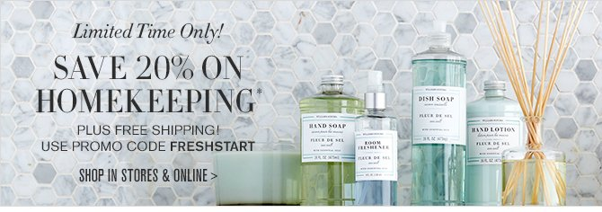 Two Days Only! SAVE 20% ON HOMEKEEPING* - PLUS FREE SHIPPING! USE PROMO CODE FRESHSTART -- SHOP IN STORES & ONLINE