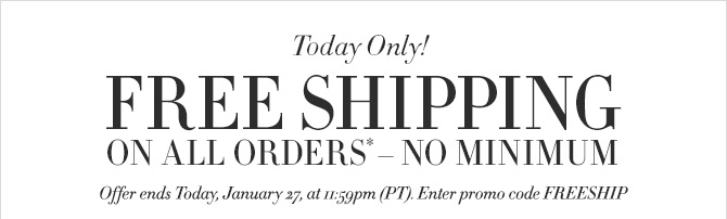 Today Only! FREE SHIPPING ON ALL ORDERS* - NO MINIMUM -- Offer ends Today, January 27, at 11:59pm (PT). Enter promo code FREESHIP