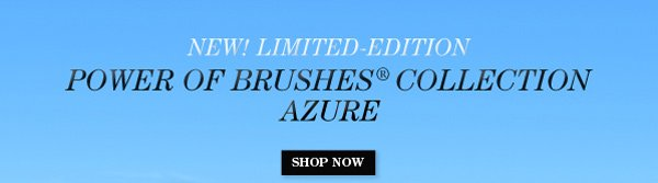 New! Limited-Edition Power of Brushes® Collection Azure