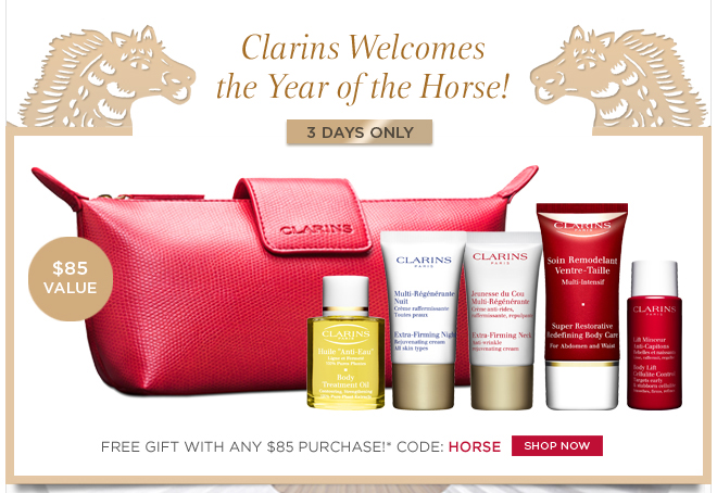 Clarins Welcomes the Year of the Horse! Free gift with any $85 purchase!* Code: HORSE SHOP NOW