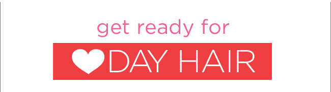 get ready for Day Hair