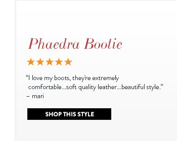 """Phaedra Bootie """"I love my boots, they're extremely comfortable...soft quality leather...beautiful style."""" - mari Shop This Style »"""