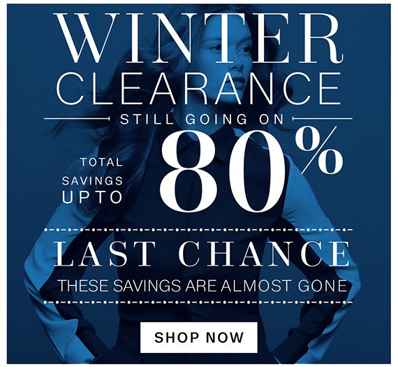 Winter clearance. Still going on. Total Savings up to 80%. Last Chance these savings are almost gone. Shop Now.
