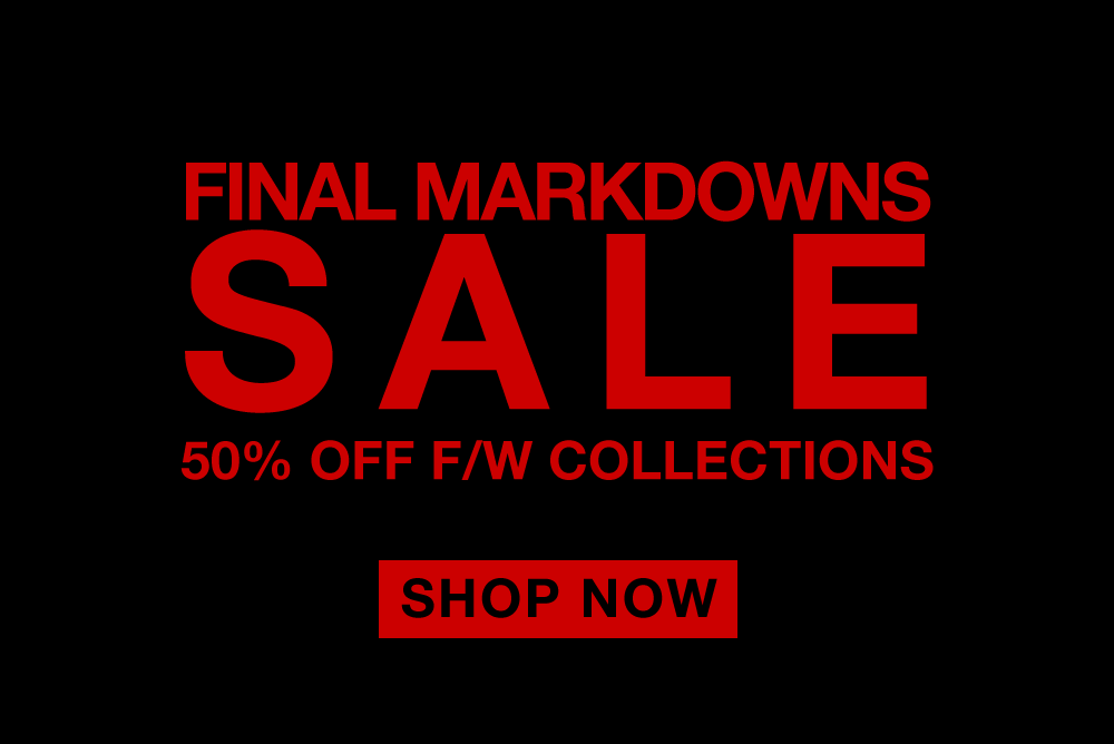 Final Markdowns SALE   50% OFF F/W Collections NOW ON