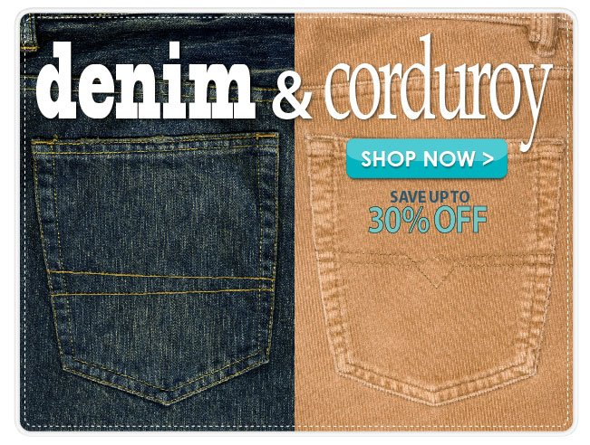 Up to 30% off Denim & Corduroy