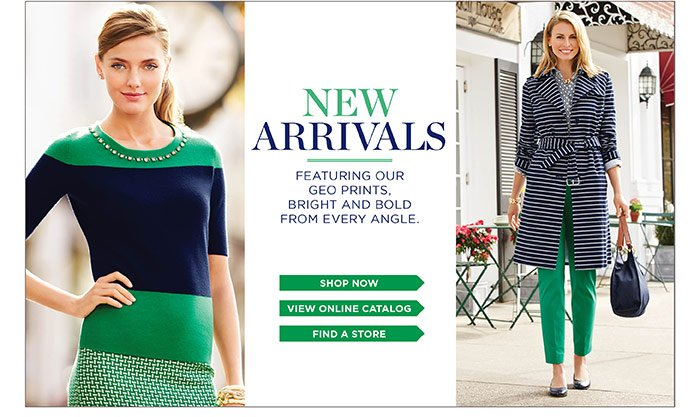 New arrivals, featuring our geo prints, bright and bold from every angle. Shop now. View our catalog. Find a store.