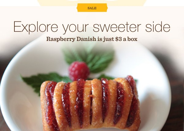 SALE. Explore your sweeter side. Raspberry Danish is just $3 a box.