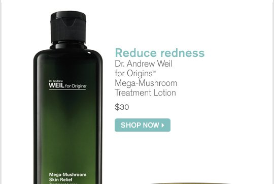 Reduce redness Dr Andrew Weil for Origins Mega Mushroom Treatment Lotion 30 dollars SHOP NOW