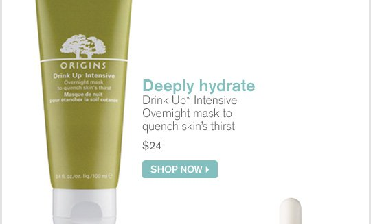 Deeply hydrate Drink Up Intensive Overnight mask to quench skins thirst 24 dollars SHOP NOW