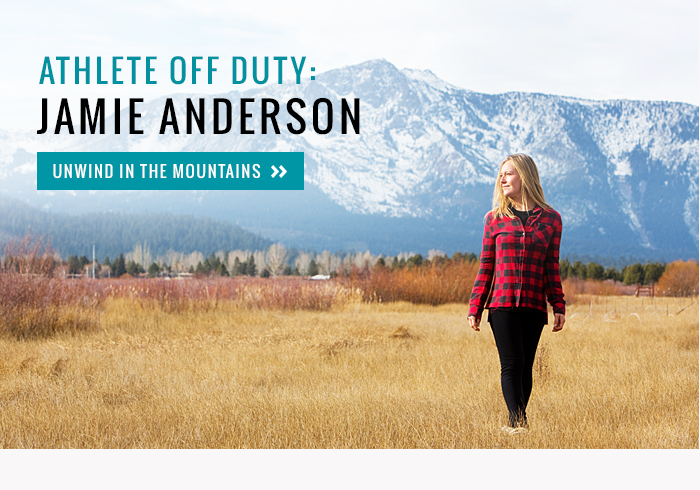 Athlete Off Duty: Jamie Anderson - Unwind in the Mountains