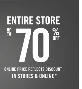 ENTIRE STORE  UP TO 70% OFF