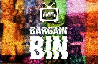 Bargain Bin Blowout