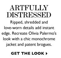 ARTFULLY DISTRESSED. GET THE LOOK.
