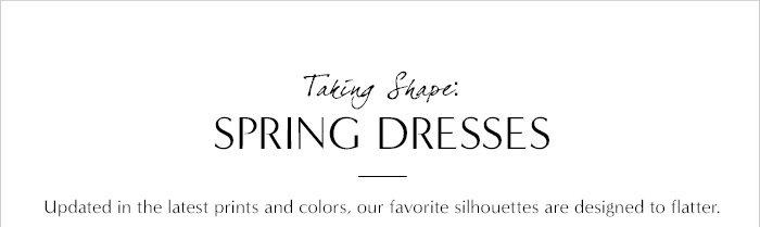 Taking Shape: SPRING DRESSES