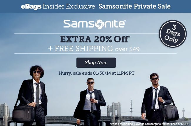 Samsonite Private Sale   Extra 20% Off plus Free Shipping over $49   Ends 01/30/14 at 11PM PT   Shop Now
