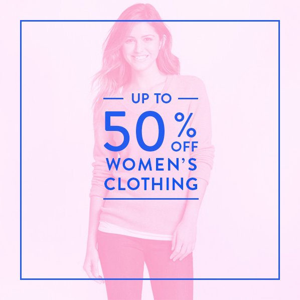 UP TO 50% OFF WOMEN'S CLOTHING