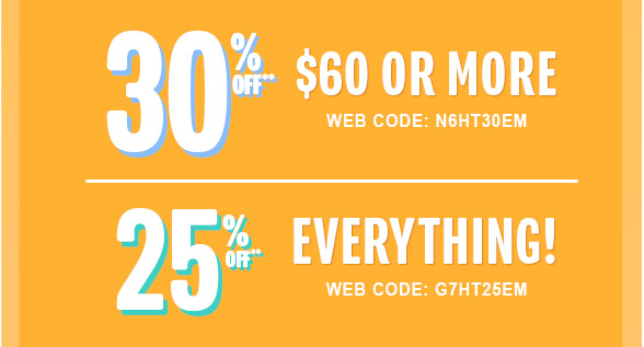 30% Off $60 or more or 25% off everything!