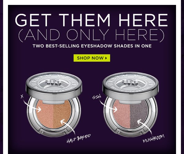 Get them here (and only here). Two best-selling eyeshadow shades in one. Shop now >